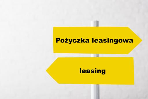 Pożyczka leasingowa a leasing - różnice